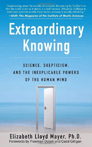 Extraordinary Knowing: Science, skepticism, and the inexplicable powers of the human mind.